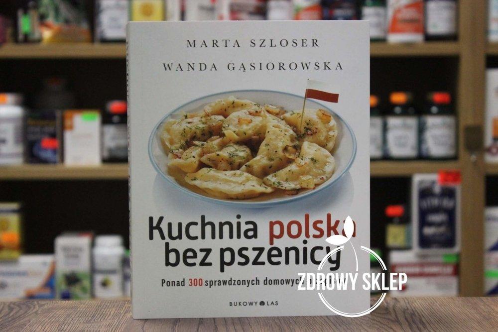 Książka Kuchnia Polska Bez Pszenicy Marta Szloser Wanda Gąsiorowska